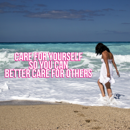 Care For Yourself So You Can Better Care For Others