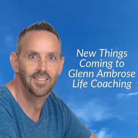 New Things Coming From Glenn Ambrose Life Coaching