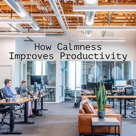How Calmness Improves Productivity