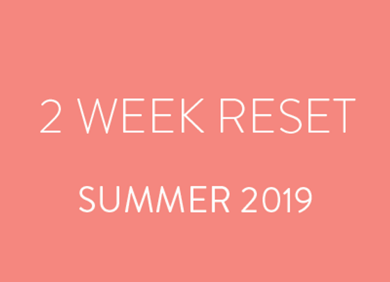 2 Week Reset - Summer 2019