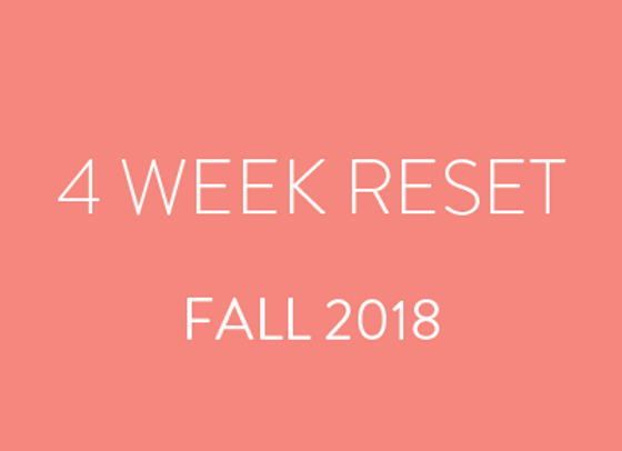 4 Week Reset - Fall 2018