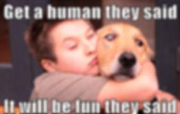 get a human they said.jpg