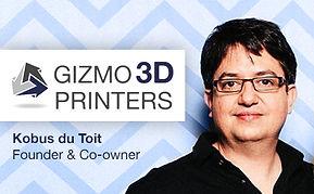 Gizmo 3D Printers inventor Kobus du Toit