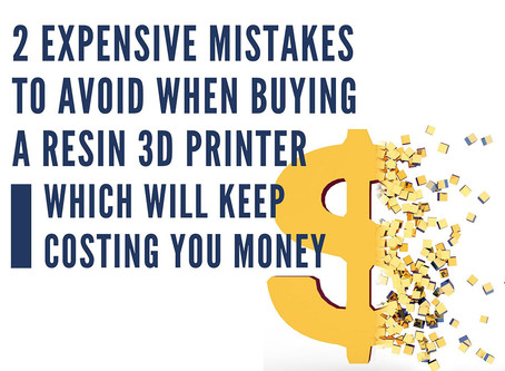 2 Expensive Mistakes to Avoid when Buying a Resin 3D Printer which Will Keep Costing You Money