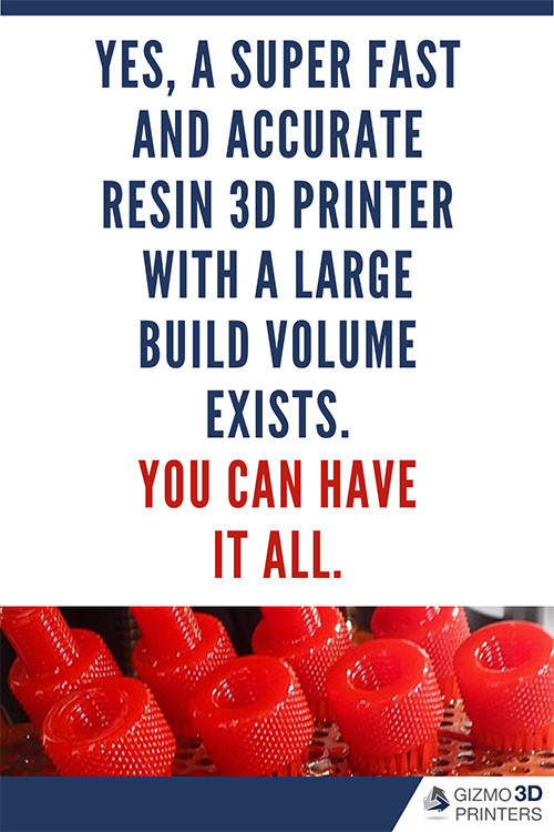 A super fast and accurate resin 3D printer with a large build volume exists.