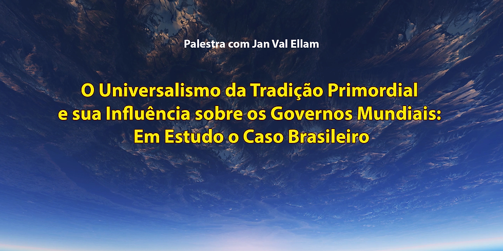O Universalismo da Tradição Primordial  e sua Influência sobre os  Governos Mundiais:  Em Estudo o Caso Brasileiro