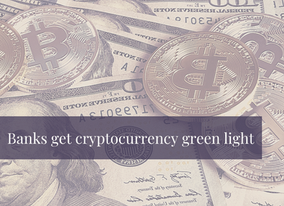 Banks get cryptocurrency green light...what this means for you