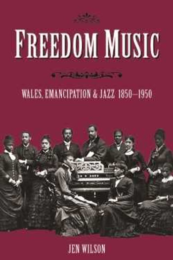 FREEDOM MUSIC Wales Emancipation and Jazz 1850-1950