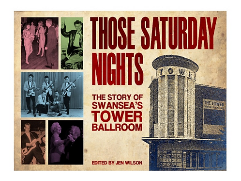 THOSE SATURDAY NIGHTS Swansea's Tower Ballroom