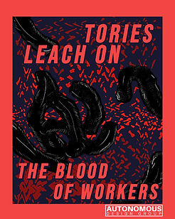 Tories Leech on the Blood of Wokers Poster