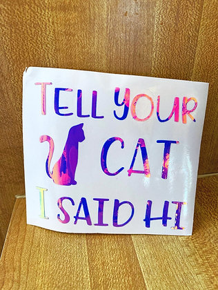 Tell Your Cat I Said Hi - Vinyl Decal
