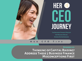 Her CFO Tips: Thinking of Capital Raising? Address These 5 Business Finance Misconceptions First