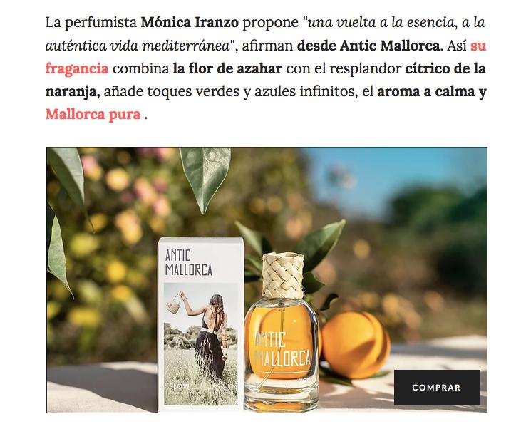 El perfume de Antic Mallorca te hará viajar hasta la isla bonita con su fragancia de flor de azahar y cítrico de la naranja. La más fresca y suave del verano según la revista Glamour.