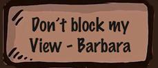 Don't block my view - Barbara