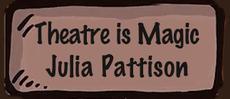 Theatre is Magic. Julia Pattison