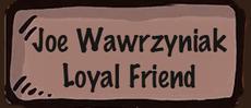 Joe Wawrzyniak - Loyal Friend