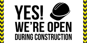 YES, we are open during the construction happening on our street.