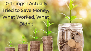 10 Things I Have Actually Tried To Save Money. What Worked, What Didn't.