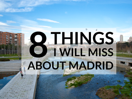 8 Things I Will Miss About Madrid