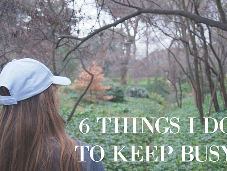 6 Things I Do To Keep Busy
