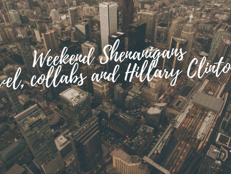 Weekend Shenanigans: Travel, Collabs and Hillary Clinton?