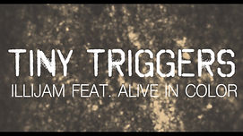 Tiny Triggers - Illijam ft. Alive In Color