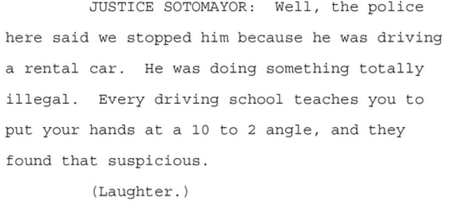 Justice Sotomayor mocking police who found 10 and 2 steering wheel position suspicious at oral argument