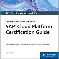 SAP Cloud Platform Certification Guide: Development Associate Exam (C_CP_11)
