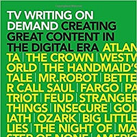 TV Writing on Demand: Creating Great Content in the Digital Era