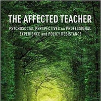 The Affected Teacher: Psychosocial Perspectives on Professional Experience and Policy Resistance