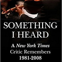Something I Heard: A New York Times Critic Remembers, 1987-2008