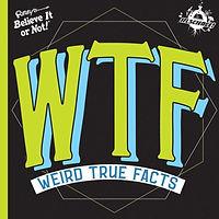 WTF Weird True Facts