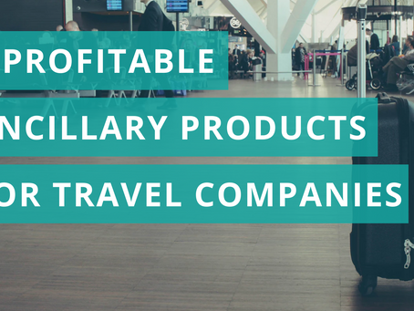 7 Most Profitable Ancillary Products for Online Travel Agencies & Tour Operators