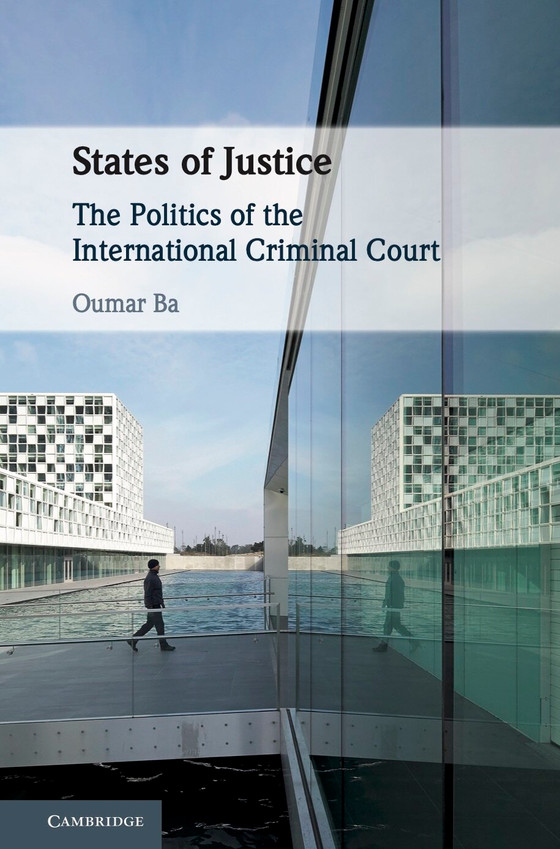 New Book Alert!  States of Justice: The Politics of the International Criminal Court (Cambridge Univ