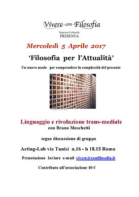 Vivere con Filosofia presenta: Linguaggio e rivoluzione trans-mediale - Bruno Moschetti - 05/04/2017 Acting Lab via Tunisi 16 - h 18,15 Roma