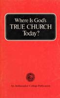 Where Is God's TRUE CHURCH Today?