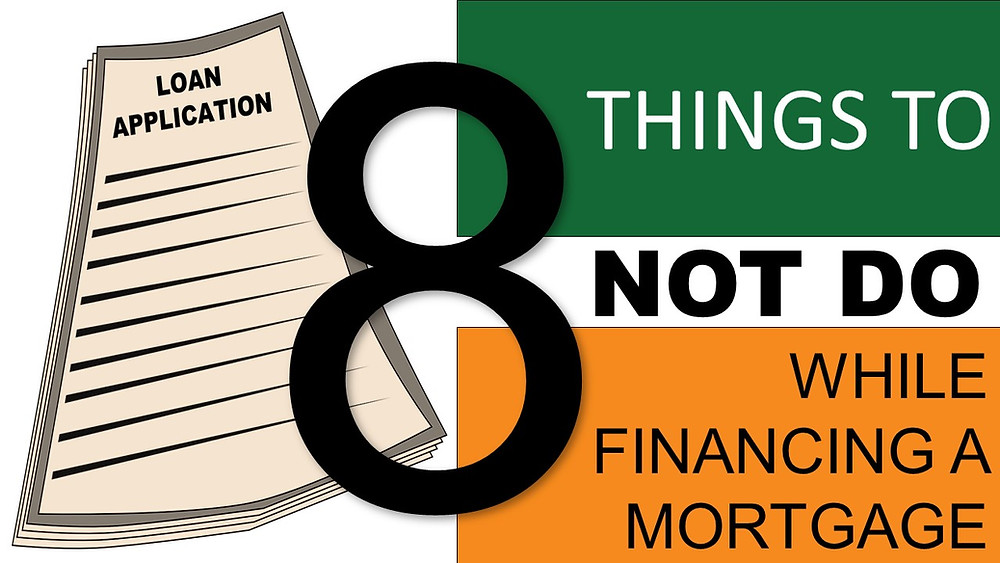 The following are 8 things to NOT do while going through the mortgage financing process