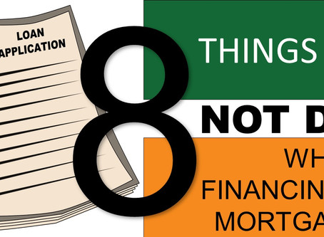 8 Things To NOT Do While Financing a Mortgage