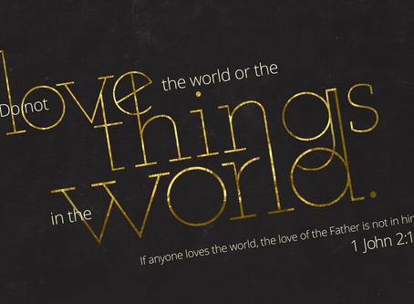 Do Not Love The World, But Love Christ