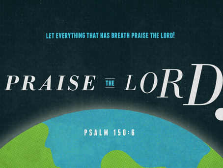 Praise the Lord! Everything that has Breath!