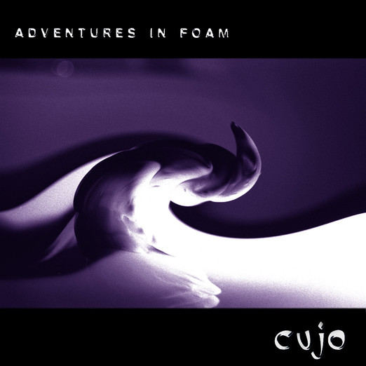 Cujo Adventures in Foam (Album)