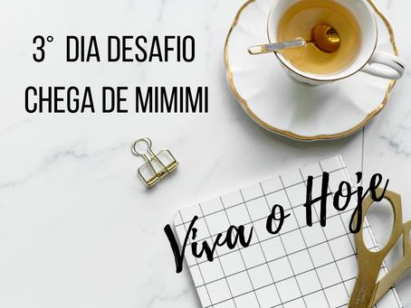 Dia 03: Viva o Hoje ( Desafio Chega de MIMIMI)