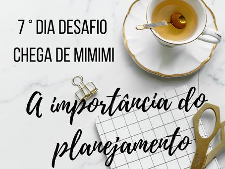 Dia 7: A importância do planejamento (Desafio Chega de MIMIMI)