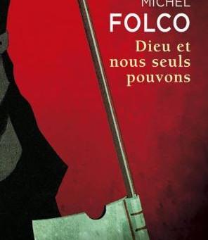 Dieu et nous seuls pouvons de Michel Folco