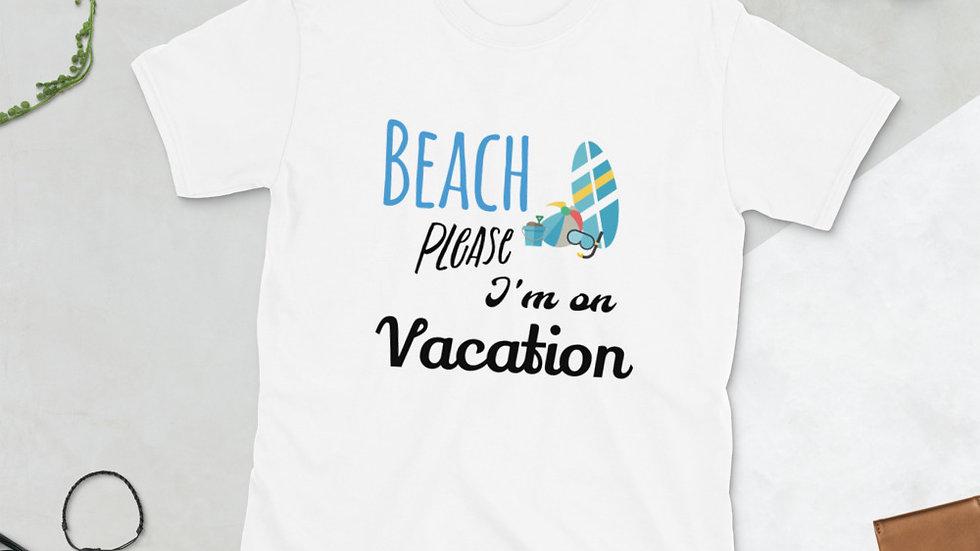 Beach Please I'm On A Vacation Shirt
