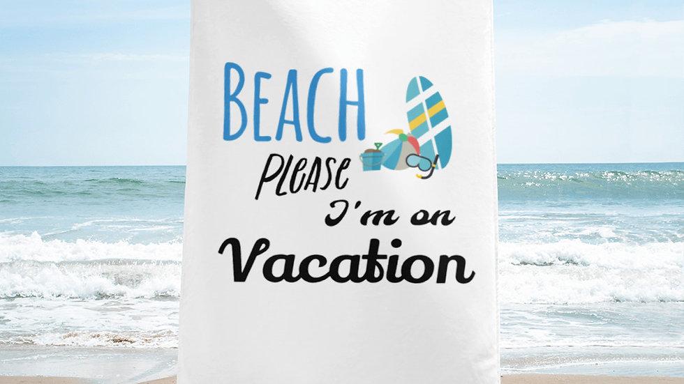 Beach Please I'm On Vacation Towel