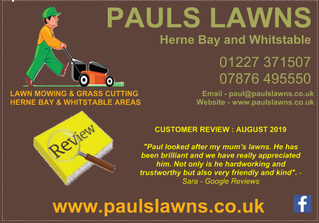 CUSTOMER REVIEW - AUGUST 2019 : Paul looked after my mum's lawns. He has been brilliant .....