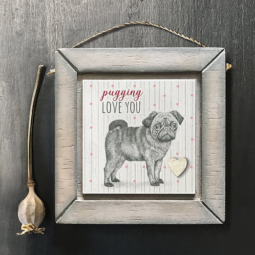 Pugging Love You Wooden Picture