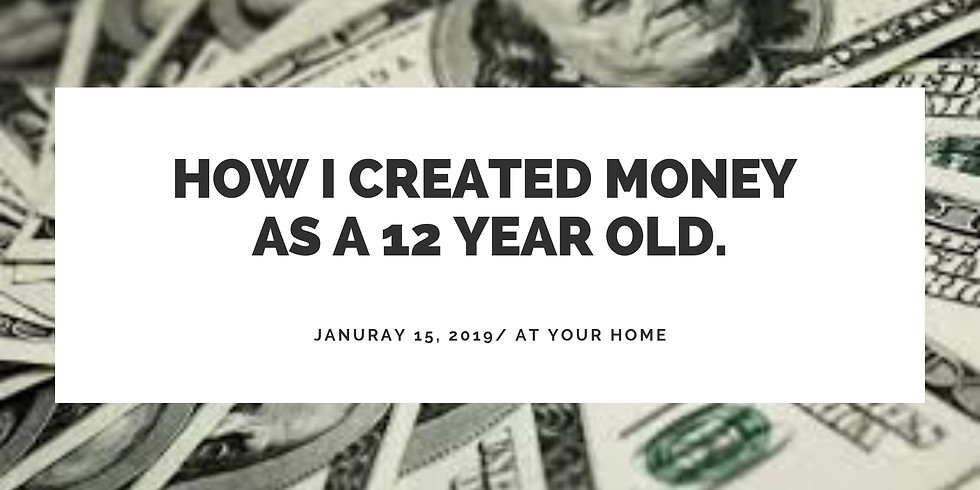 How I Created Money As A 12 Year Old.