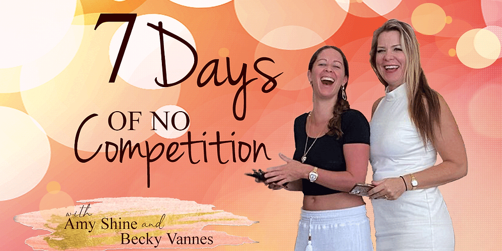 7 Days of No Competition for $35 with Amy & Becky